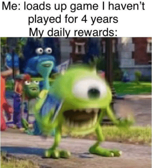 Congratulations, you have played for 42069 days: Me: loads up game I haven't  played for 4 years  My daily rewards: Congratulations, you have played for 42069 days