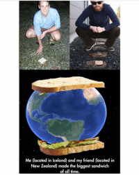 New Zealand, Time, and Dank Memes: Me (located in lceland) and my friend (located in  New Zealand) made the biggest sandwich  of all time.