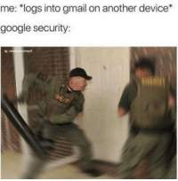 """Google, Gmail, and Another: me: """"logs into gmail on another device*  google security:"""