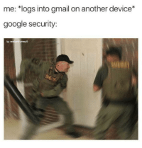 Google, Gmail, and Another: me: *logs into gmail on another device*  google security:  ig: reelpettymayo G O O G L E