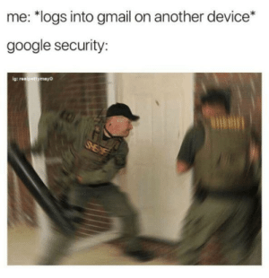 Funny, Google, and Gmail: me: *logs into gmail on another device*  google security:  ig: reelpettymayo G O O G L E via /r/funny https://ift.tt/2NydUXO