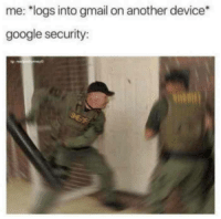 """Google, True, and Gmail: me:""""logs into gmail on another device*  google security: true tho"""