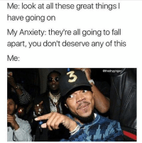 Fall, Anxiety, and Black Twitter: Me: look at all these great things l  have going on  My Anxiety: they're all going to fall  apart, you don't deserve any of this  Me:  @thedryginger  3 My anxiety loves to torture me