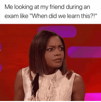 "Confused, Looking, and Friend: Me looking at my friend during an  exam like ""When did we learn this?!"" So confused right now 😂"