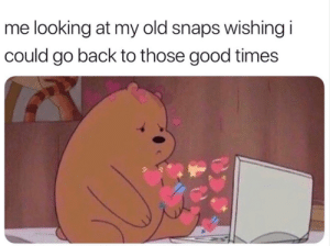 Dank, Good, and Old: me looking at my old snaps wishing i  could go back to those good times Take me back