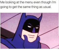 Lol, Memes, and 🤖: Me looking at the menu even though i'm  going to get the same thing as usual. Lol