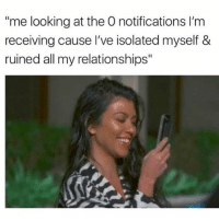 """Birthday, Memes, and Relationships: me looking at the O notifications I'm  receiving cause I've isolated myself &  ruined all my relationships"""" Yay 🙂 Follow the birthday girl @northwitch69 @northwitch69 @northwitch69 @northwitch69"""