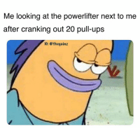 🐸☕️: Me looking at the powerlifter next to me  after cranking out 20 pull-ups  1G: @thegainz 🐸☕️