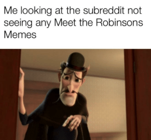 Shake my head: Me looking at the subreddit not  seeing any Meet the Robinsons  Memes Shake my head
