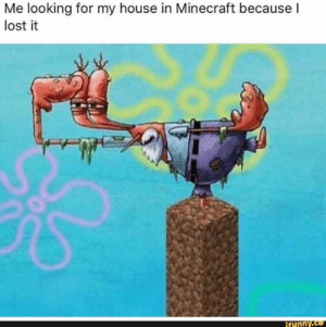 : Me looking for my house in Minecraft becausel  lost it  ifunny.co