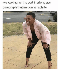 Ass, Funny, and Love: Me looking for the part in a long ass  paragraph that im gonna reply to If you love to laugh you'll love @funny 😂