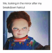 Haircut, Mirror, and Girl Memes: Me, looking in the mirror after my  breakdown haircut LMFAO I CANY BREATJR