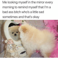 You is kind you is smart you is overdramatic @the_mermaid_lagoon: Me looking myself in the mirror every  morning to remind myself that I'm a  bad ass bitch who's a little sad  sometimes and that's okay You is kind you is smart you is overdramatic @the_mermaid_lagoon