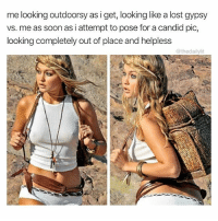 Idk what I'm doing here help.: me looking outdorsy as i get,looking lke a lost gypsy  me looking outdoorsy as i get, looking like a lost gypsy  vs. me as soon as i attempt to pose for a candid pic,  looking completely out of place and helpless  @thedailylit Idk what I'm doing here help.