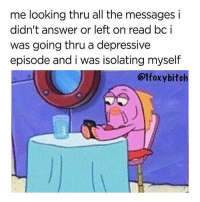 Memes, Radar, and Time: me looking thru all the messages i  didn't answer or left on read bc i  was going thru a depressive  episode and i was isolating myself  @lfoxybitch Needed some time off the radar.. @1foxybitch for more @1foxybitch @1foxybitch
