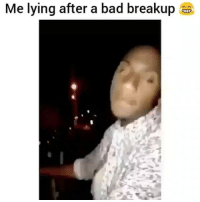Bad, Funny, and Lying: Me lying after a bad breakup Why u always lieing 😂💀