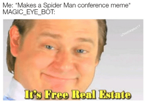 Meme, Spider, and SpiderMan: Me: *Makes a Spider Man conference meme*  MAGIC_EYE_BOT:  /VestiaryArc17  It's Free Real Estate Hes a menace