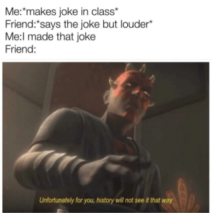 Actually a prequel, unlike the Mandalorian.: Me:*makes joke in class*  Friend:*says the joke but louder*  Me:l made that joke  Friend:  Unfortunately for you, history will not see it that way Actually a prequel, unlike the Mandalorian.