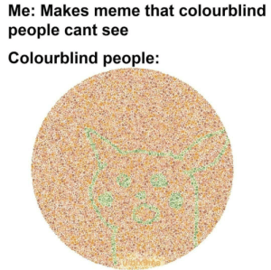 So you're telling me there's numbers in this thing?: Me: Makes meme that colourblind  people cant see  Colourblind people:  bxome So you're telling me there's numbers in this thing?