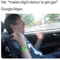 Google, Memes, and Snapchat: Me: *makes slight detour to get gas*  Google Maps  Calre Add us on Snapchat : DankMemesGang 😏😏