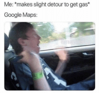 : Me: *makes slight detour to get gas*  Google Maps:  eaire