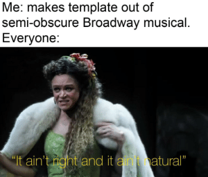 25+ Best Broadway Musical Memes | the Candidate Memes, Candids Memes