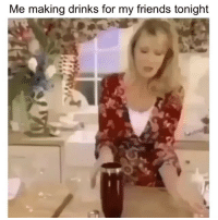 Friends, Funny, and Lit: Me making drinks for my friends tonight Time too get lit lmao😂