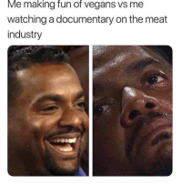 Memes, Quite, and 🤖: Me making fun of vegans Vs me  watching a documentary on the meat  industry Quite the dichotomy. 😭😭
