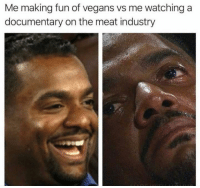 I legit had a panic attack today that I eat too much processed meats and am going to die 😂😂: Me making fun of vegans vs me watching a  documentary on the meat industry I legit had a panic attack today that I eat too much processed meats and am going to die 😂😂