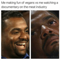 Irl, Me IRL, and Fun: Me making fun of vegans vs me watching a  documentary on the meat industry  MADE WITH MOMUS me irl