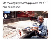 Memes, Christian Memes, and Car: Me making my worship playlist for a 5  minute car ride  @Deuteronomemes 11 of the Latest Christian Memes That Had Us Laughing This Week!