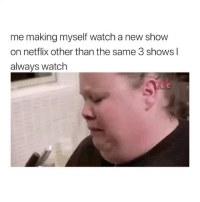ive posted the same video with a different caption before lmaooo can someone send it to me i cant remember the old caption: me making myself watch a new show  on netflix other than the same 3 shows l  always watch  TLC ive posted the same video with a different caption before lmaooo can someone send it to me i cant remember the old caption