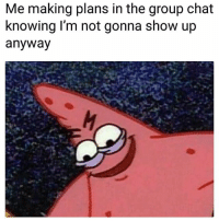 Funny, Group Chat, and Lmao: Me making plans in the group chat  knowing l'm not gonna show up  anyway Lmao
