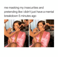 Memes, Zero, and Anxiety: me masking my insecurities and  pretending like i didn't just have a mental  breakdown 5 minutes ago Anxiety off the charts rn rp @zero_fucksgirl