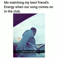 Club, Energy, and Friends: Me matching my best friend's  Energy when our song comes on  In the club  WATCH TIL THE END Goals whos mama is that at the end ?😂😂💀 hoodclips