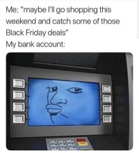"""Black Friday, Friday, and Latinos: Me: """"maybe l'll go shopping this  weekend and catch some of those  Black Friday deals  My bank account: Sike 🤨🤨🤨😂😂 🔥 Follow Us 👉 @latinoswithattitude 🔥 latinosbelike latinasbelike latinoproblems mexicansbelike mexican mexicanproblems hispanicsbelike hispanic hispanicproblems latina latinas latino latinos hispanicsbelike"""