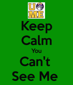 Keep Calm, You, and Me Me: ME  ME  Keep  Calm  You  Can't  See Me Keep Calm You Can't See Me Poster | Callum Cartwright | Keep Calm-o ...