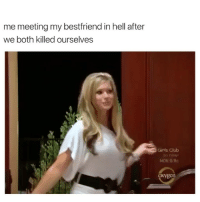 Club, Girls, and Omg: me meeting my bestfriend in hell after  we both killed ourselves  Girls Club  MON 9/Bc  oxygen why did i laugh at this omg