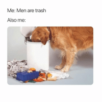Trash, Zero, and Girl Memes: Me: Men are trash  Also me: @zero_fucksgirl just gets me 😂