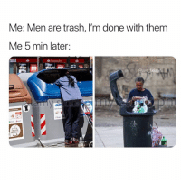 Trash, Zero, and Girl Memes: Me: Men are trash, I'm done with them  Me 5 min later  zero Literally me ( @zero_fucksgirl )