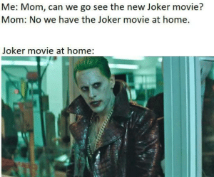 Has this been done yet?: Me: Mom, can we go see the new Joker movie?  Mom: No we have the Joker movie at home.  Joker movie at home: Has this been done yet?