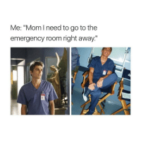 """Girl Memes, Emergency, and Emergency Room: Me: """"Mom need to go to the  emergency room right away."""" night lol"""