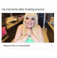 🙃🙂: me moments after trusting anyone  Reasons Why I'm A Dumb Bitch 🙃🙂