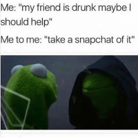 """Drunk, Snapchat, and Help: Me: """"my friend is drunk maybel  should help""""  Me to me: """"take a snapchat of it"""" Add my new account @shopdaddyissues"""