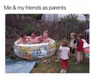 Dank, Friends, and Parents: Me & my friends as parents Go play inside kids.