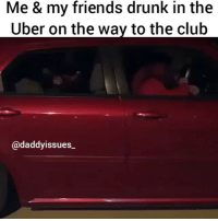 Club, Drinking, and Drunk: Me & my friends drunk in the  Uber on the way to the club  daddy issues I can't wait to go out this weekend n pretend like I'm not gonna drink n then get shit faced n do n say everything I always wanted to do n say n then regret it all Sunday. 🎉🎉🎉👯
