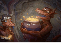 Fantasy art memes are always relatable, no matter how violent or weird. #Memes #FantasyArtMemes #Geeky #Relatable: Me  My fries  RT OF OLI SMIT  Her fries  PATREo  O/OLLISMITHART  YORAN Fantasy art memes are always relatable, no matter how violent or weird. #Memes #FantasyArtMemes #Geeky #Relatable