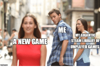 Steam, Game, and Games: ME  MY GIGANTIC  STEAM LIBRARY OF  UNPLAYED GAMES  ANEW GAME