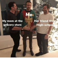 MeIRL, Mom, and Her: Me  My mom at the  grocery store  Her friend fro  High-schpo Meirl