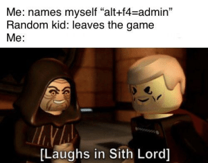 "Best Roblox username: Me: names myself ""alt+f4=admin""  Random kid: leaves the game  Me:  [Laughs in Sith Lord] Best Roblox username"